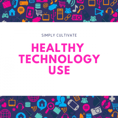 Cultivate Habits: Healthy Technology Use