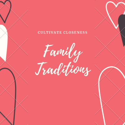 Cultivate Closeness: Family Traditions