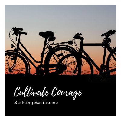 Cultivate Courage: Building Resilience