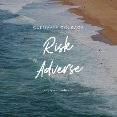 Cultivate Courage: Risk Averse