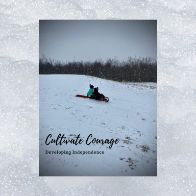 Cultivate Courage: Developing Independence