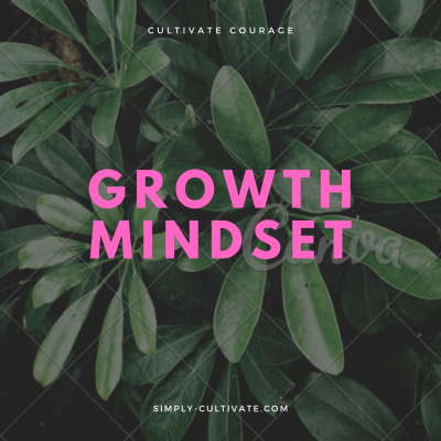 Cultivate Courage: Growth Mindset