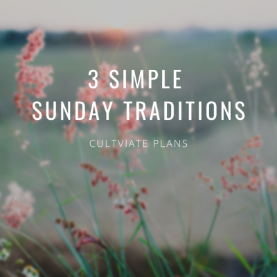 Cultivate Plans: 3 Simple Sunday Traditions