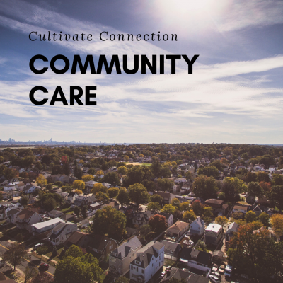 Cultivate Connection: Community Care