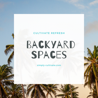 Cultivate Refresh: Backyard Spaces