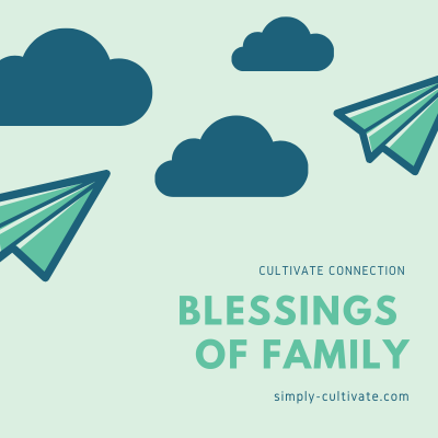 Cultivate Connection: Blessings of Family