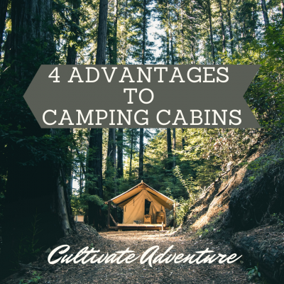 Cultivate Adventure: 4 Advantages to Camping Cabins
