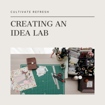 Cultivate Refresh: Creating an Idea Lab