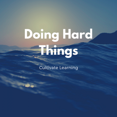 Cultivate Learning: Doing Hard Things