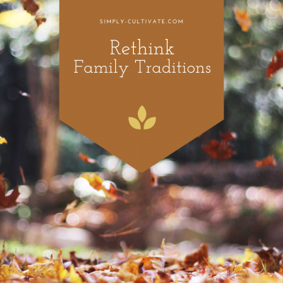 Cultivate Change: Rethink Family Traditions