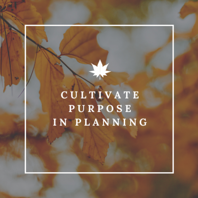 Cultivate Purpose in Planning