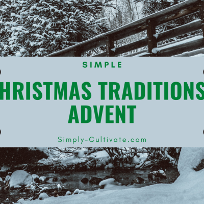 Cultivate Simple Christmas Traditions: Advent